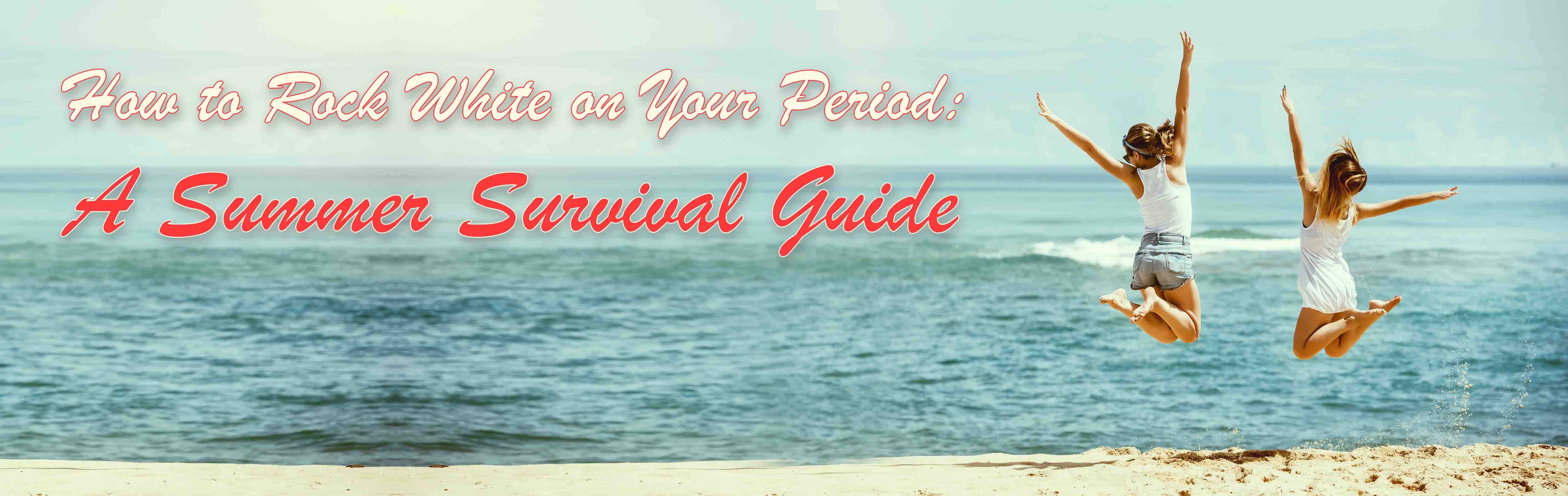 How To Rock White On Your Period: A Summer Survival Guide